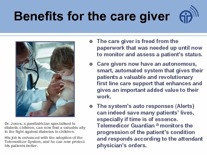 Benefits for the care giver His job is enhanced with the adoption of the