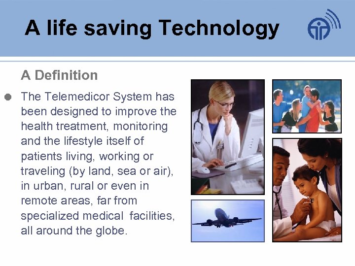 A life saving Technology A Definition The Telemedicor System has been designed to improve