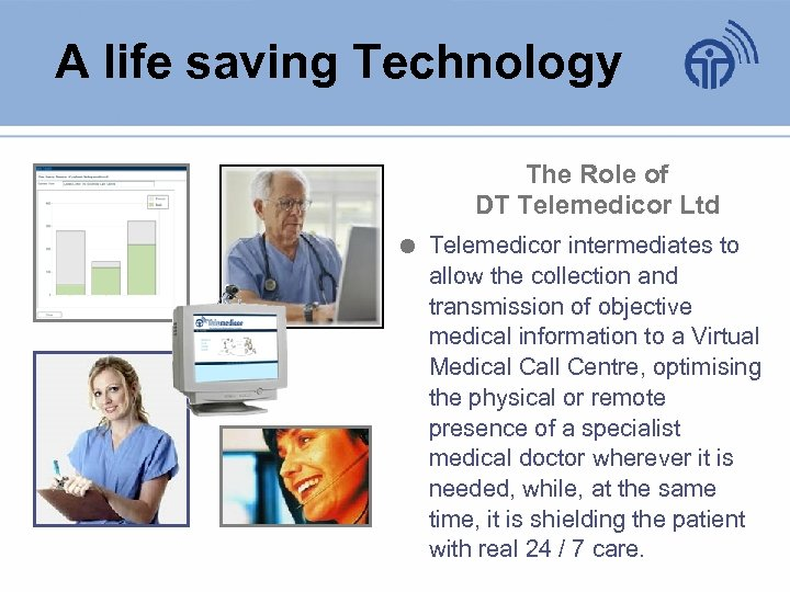 A life saving Technology The Role of DT Telemedicor Ltd Telemedicor intermediates to allow