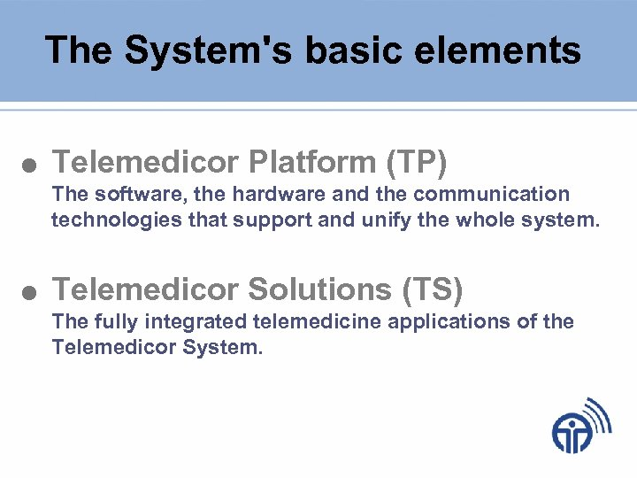 The System's basic elements Telemedicor Platform (TP) The software, the hardware and the communication