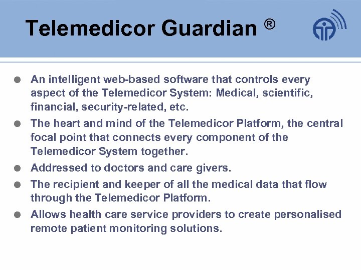 Telemedicor Guardian ® An intelligent web-based software that controls every aspect of the Telemedicor