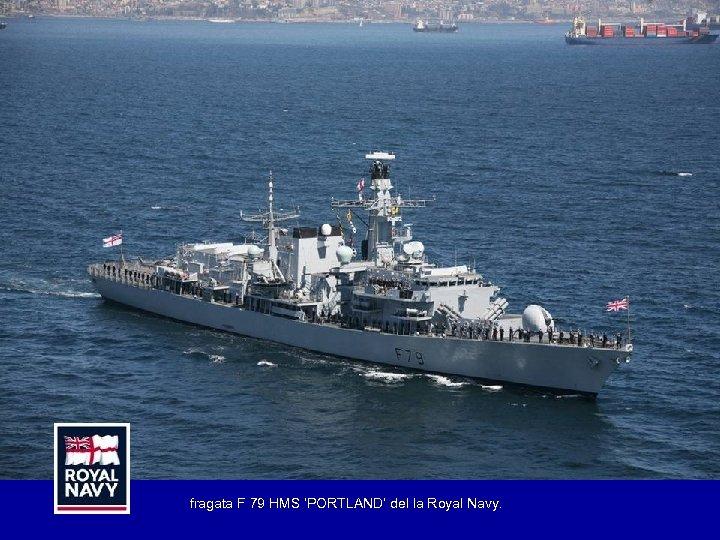 fragata F 79 HMS 'PORTLAND' del la Royal Navy.