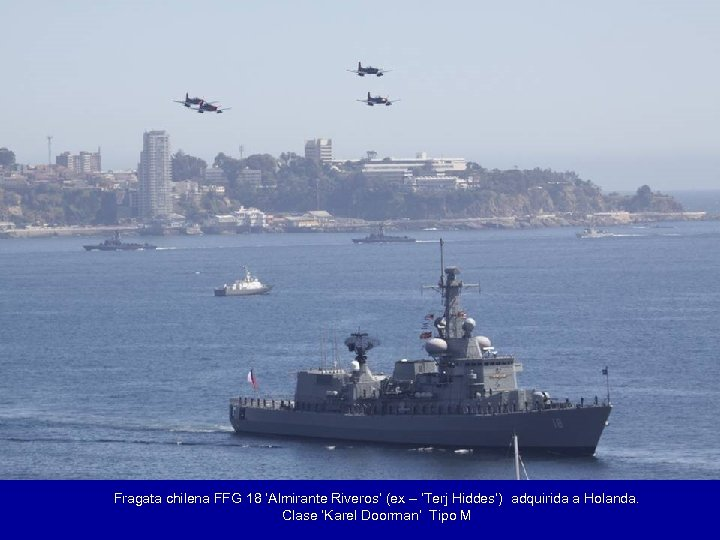 Fragata chilena FFG 18 'Almirante Riveros' (ex – 'Terj Hiddes') adquirida a Holanda. Clase