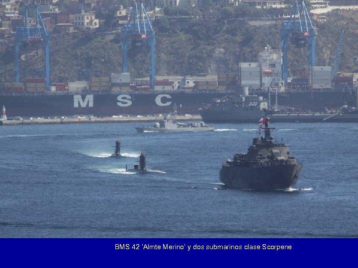 BMS 42 'Almte Merino' y dos submarinos clase Scorpene