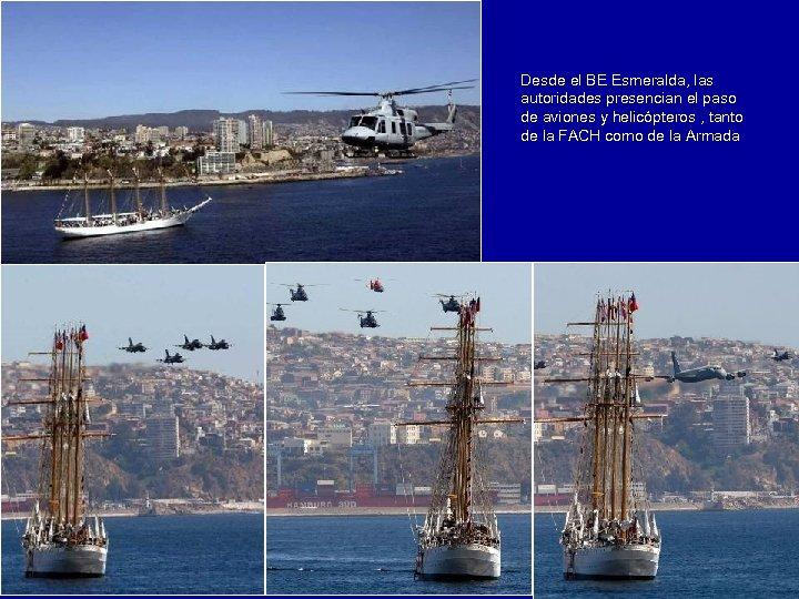 Desde el BE Esmeralda, las autoridades presencian el paso de aviones y helicópteros ,