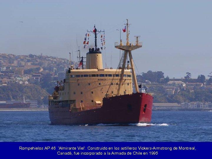 Rompehielos AP 46 'Almirante Viel'. Construido en los astilleros Vickers-Armstrong de Montreal, Canadá, fue