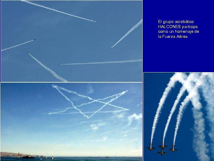 El grupo acrobático HALCONES participa como un homenaje de la Fuerza Aérea