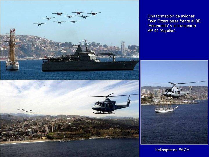 Una formación de aviones Twin Otters pasa frente al BE 'Esmeralda' y al transporte