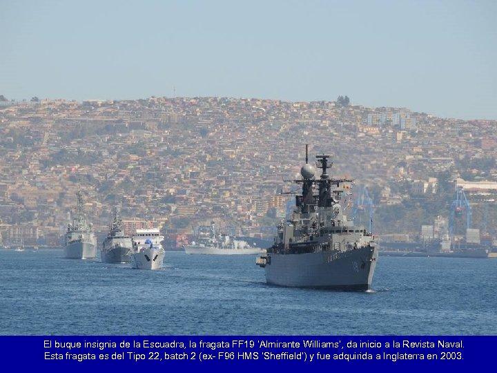 El buque insignia de la Escuadra, la fragata FF 19 'Almirante Williams', da inicio