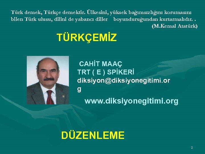 Türk demek, Türkçe demektir. Ülkesini, yüksek bağımsızlığını korumasını bilen Türk ulusu, dilini de yabancı