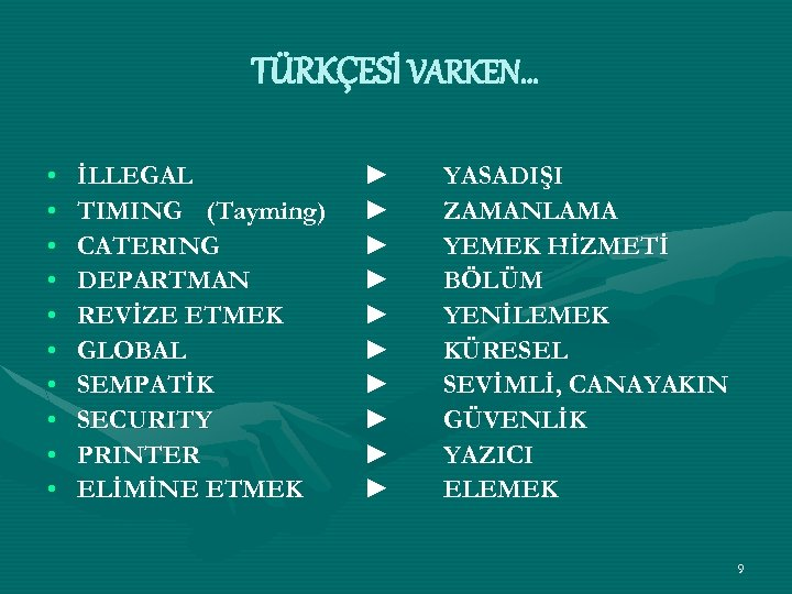 TÜRKÇESİ VARKEN… • • • İLLEGAL TIMING (Tayming) CATERING DEPARTMAN REVİZE ETMEK GLOBAL SEMPATİK