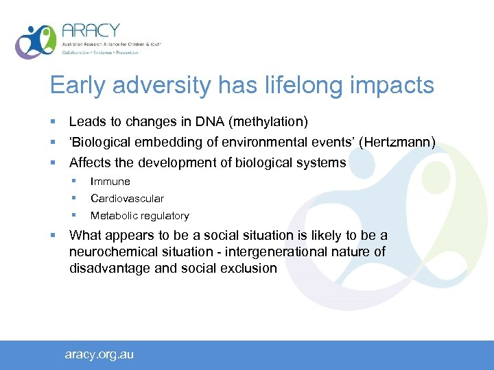 Early adversity has lifelong impacts § Leads to changes in DNA (methylation) § 'Biological
