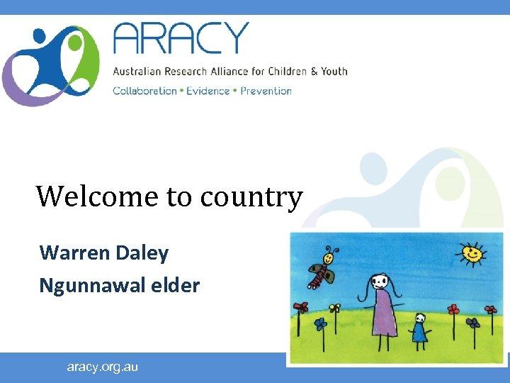 Welcome to country Warren Daley Ngunnawal elder aracy. org. au