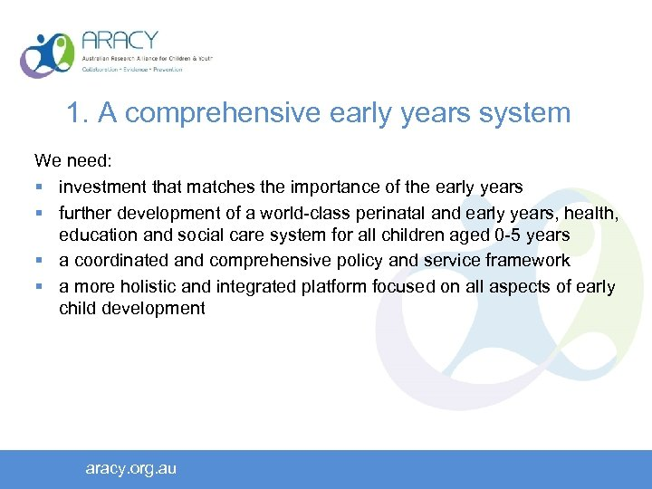 1. A comprehensive early years system We need: § investment that matches the importance