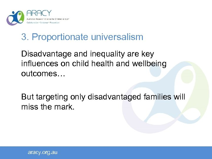 3. Proportionate universalism Disadvantage and inequality are key influences on child health and wellbeing