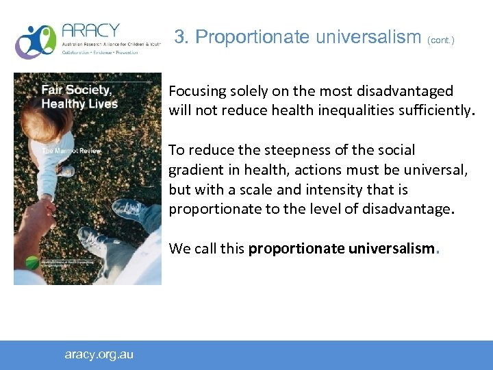 3. Proportionate universalism (cont. ) Focusing solely on the most disadvantaged will not reduce