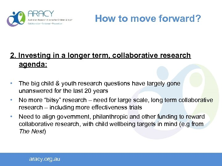 How to move forward? 2. Investing in a longer term, collaborative research agenda: •