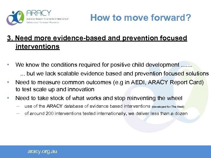 How to move forward? 3. Need more evidence-based and prevention focused interventions • •