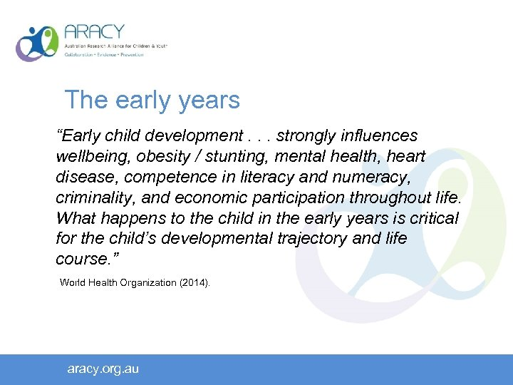 """The early years """"Early child development. . . strongly influences wellbeing, obesity / stunting,"""