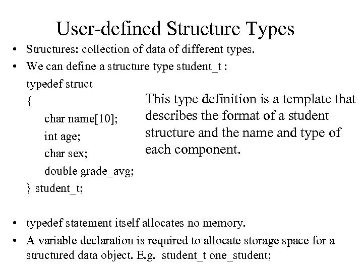 User-defined Structure Types • Structures: collection of data of different types. • We can