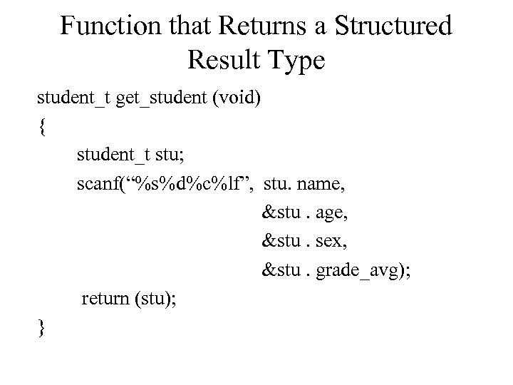 """Function that Returns a Structured Result Type student_t get_student (void) { student_t stu; scanf(""""%s%d%c%lf"""","""