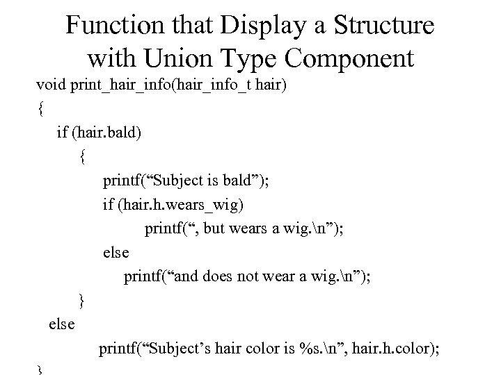 Function that Display a Structure with Union Type Component void print_hair_info(hair_info_t hair) { if