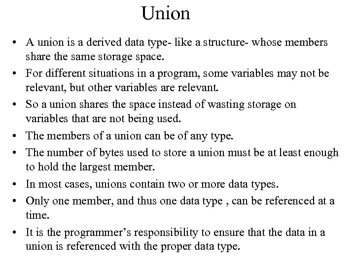 Union • A union is a derived data type- like a structure- whose members
