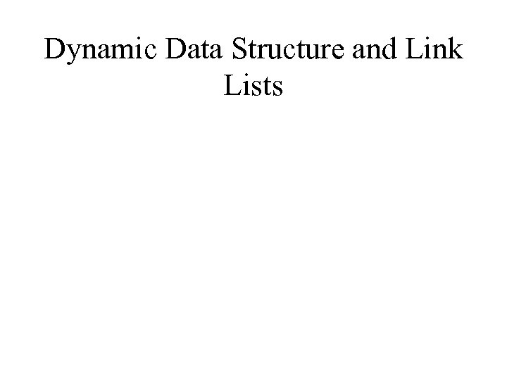 Dynamic Data Structure and Link Lists