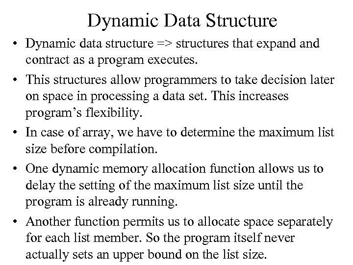 Dynamic Data Structure • Dynamic data structure => structures that expand contract as a