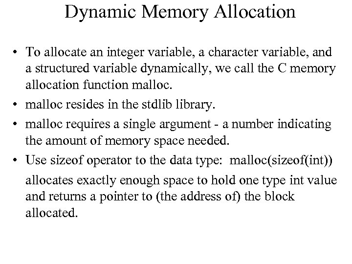 Dynamic Memory Allocation • To allocate an integer variable, a character variable, and a