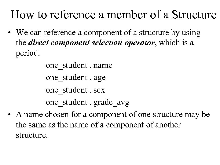 How to reference a member of a Structure • We can reference a component
