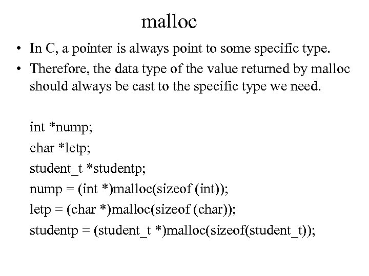 malloc • In C, a pointer is always point to some specific type. •