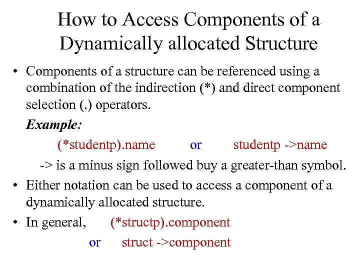 How to Access Components of a Dynamically allocated Structure • Components of a structure