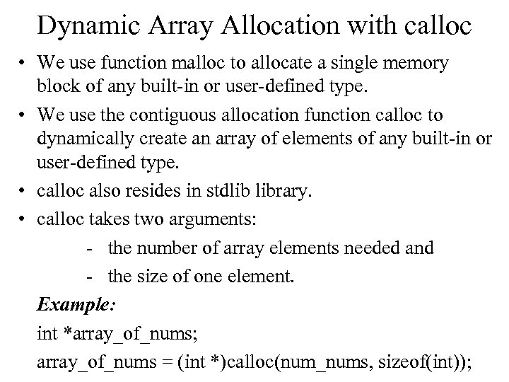 Dynamic Array Allocation with calloc • We use function malloc to allocate a single