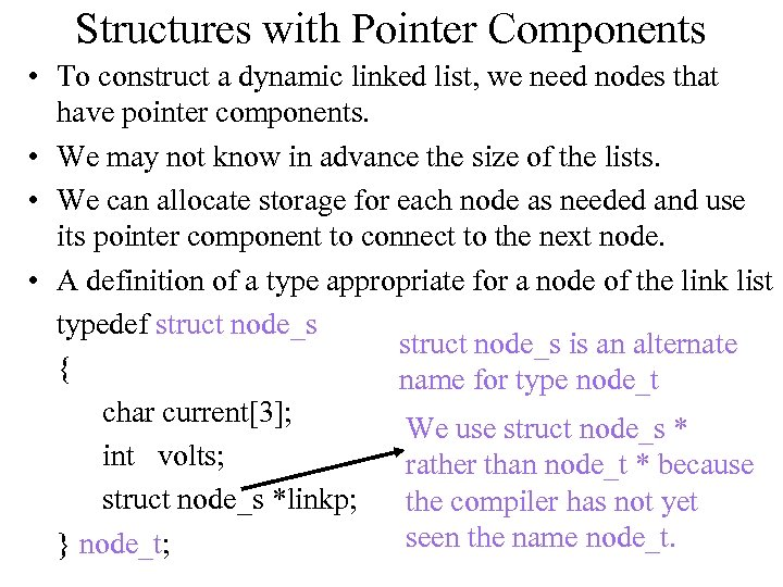 Structures with Pointer Components • To construct a dynamic linked list, we need nodes