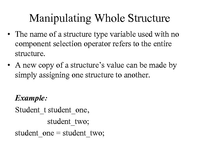 Manipulating Whole Structure • The name of a structure type variable used with no
