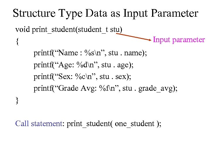 """Structure Type Data as Input Parameter void print_student(student_t stu) Input parameter { printf(""""Name :"""