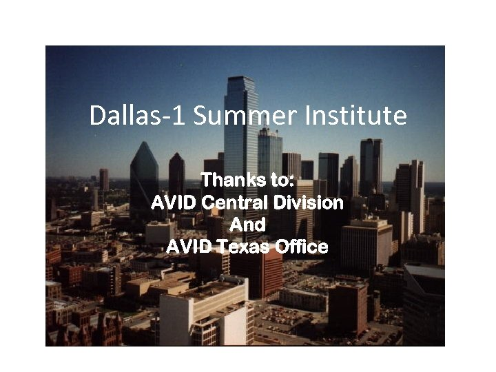 Dallas-1 Summer Institute Thanks to: AVID Central Division And AVID Texas Office