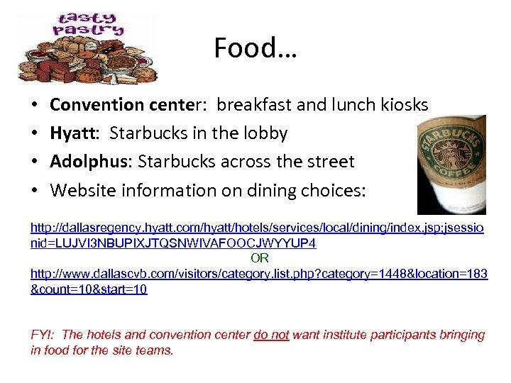 Food… • • Convention center: breakfast and lunch kiosks Hyatt: Starbucks in the lobby