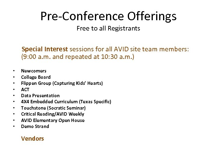 Pre-Conference Offerings Free to all Registrants Special Interest sessions for all AVID site team
