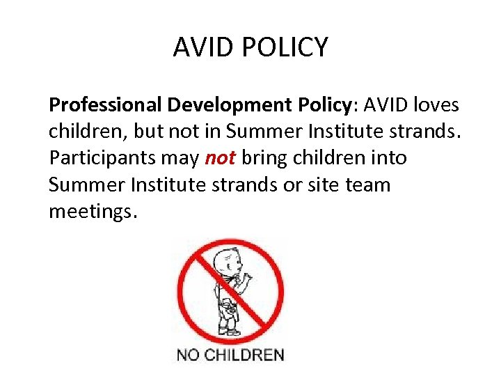 AVID POLICY Professional Development Policy: AVID loves children, but not in Summer Institute strands.