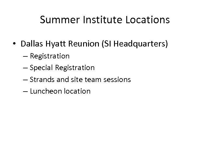 Summer Institute Locations • Dallas Hyatt Reunion (SI Headquarters) – Registration – Special Registration