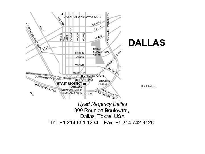DALLAS Hotel Address Hyatt Regency Dallas 300 Reunion Boulevard, Dallas, Texas, USA Tel: