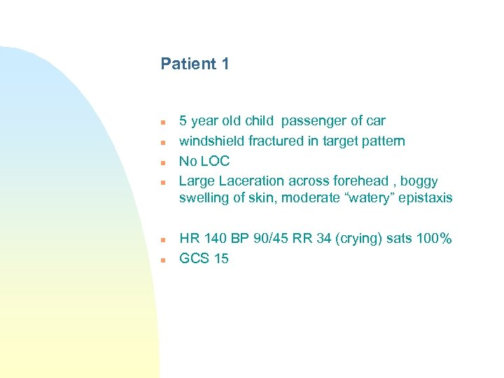 Patient 1 n n n 5 year old child passenger of car windshield fractured