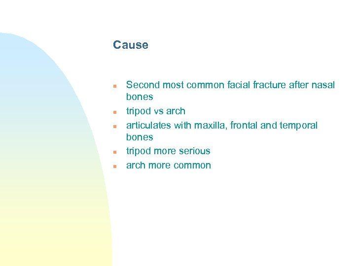 Cause n n n Second most common facial fracture after nasal bones tripod vs