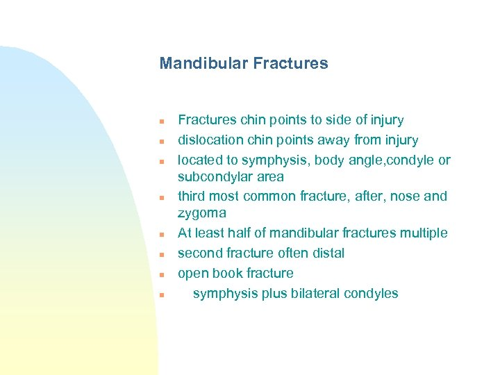 Mandibular Fractures n n n n Fractures chin points to side of injury dislocation
