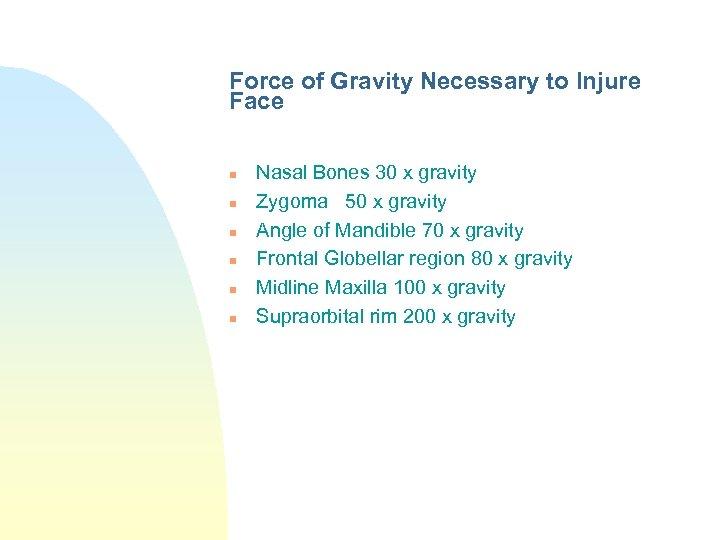 Force of Gravity Necessary to Injure Face n n n Nasal Bones 30 x