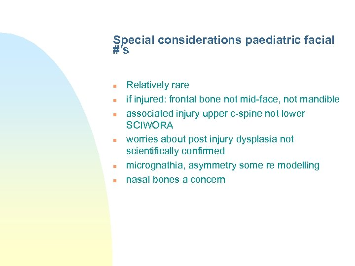 Special considerations paediatric facial #'s n n n Relatively rare if injured: frontal bone