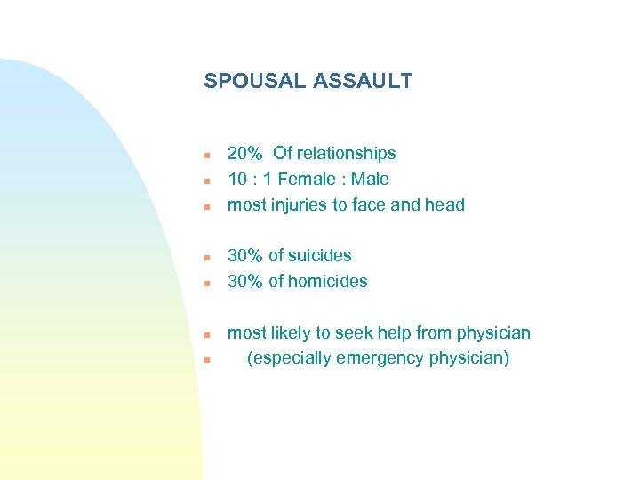 SPOUSAL ASSAULT n n n n 20% Of relationships 10 : 1 Female :