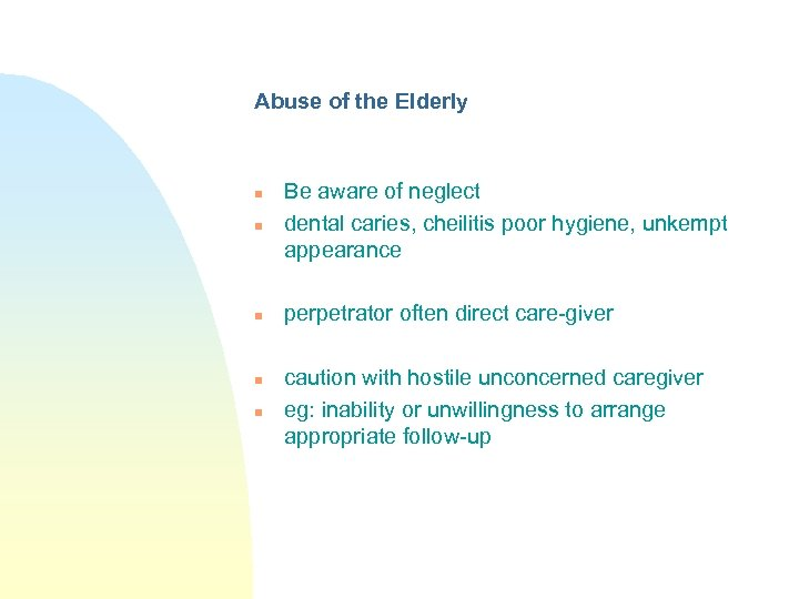 Abuse of the Elderly n n n Be aware of neglect dental caries, cheilitis